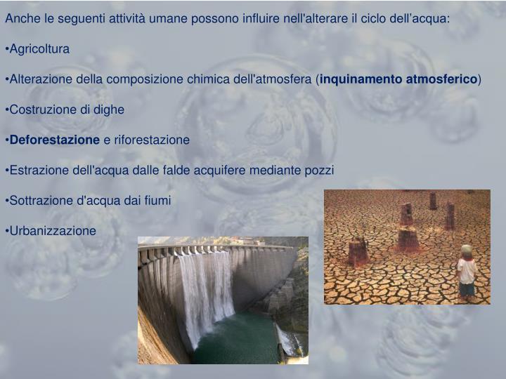 Anche le seguenti attività umane possono influire nell'alterare il ciclo dell'acqua: