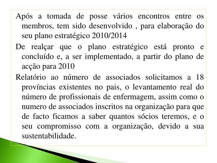 Após a tomada de posse vários encontros entre os membros, tem sido desenvolvido , para elaboração do seu plano estratégico 2010/2014
