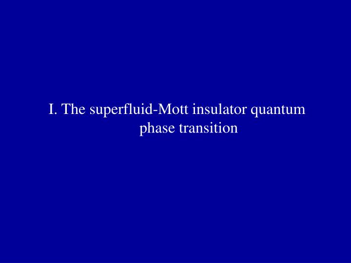 I. The superfluid-Mott insulator quantum phase transition