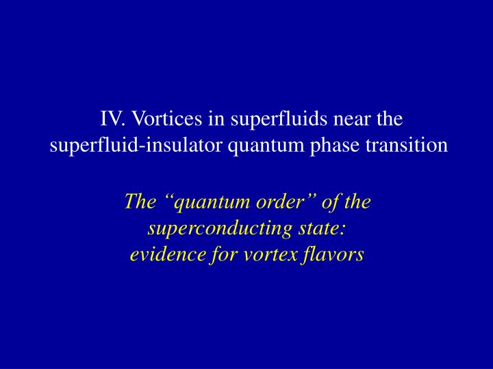 IV. Vortices in superfluids near the superfluid-insulator quantum phase transition