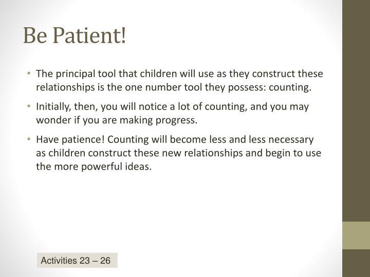 Be Patient!