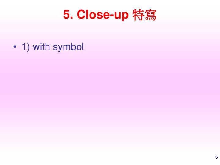 5. Close-up