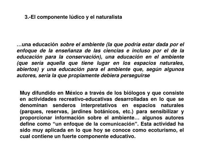 3.-El componente lúdico y el naturalista