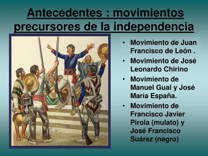 Antecedentes : movimientos precursores de la independencia