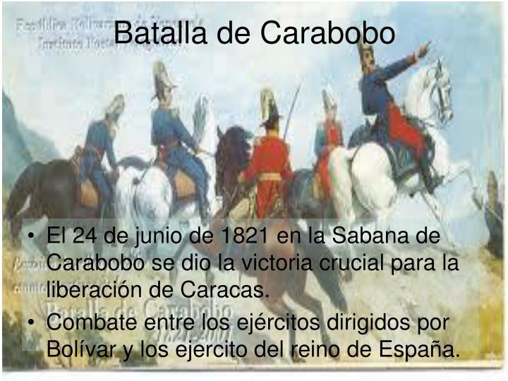 El 24 de junio de 1821 en la Sabana de Carabobo se dio la victoria crucial para la liberación de Caracas.