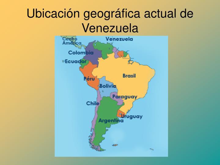 Ubicación geográfica actual de Venezuela