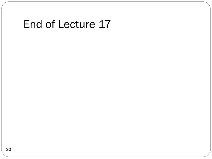 End of Lecture 17