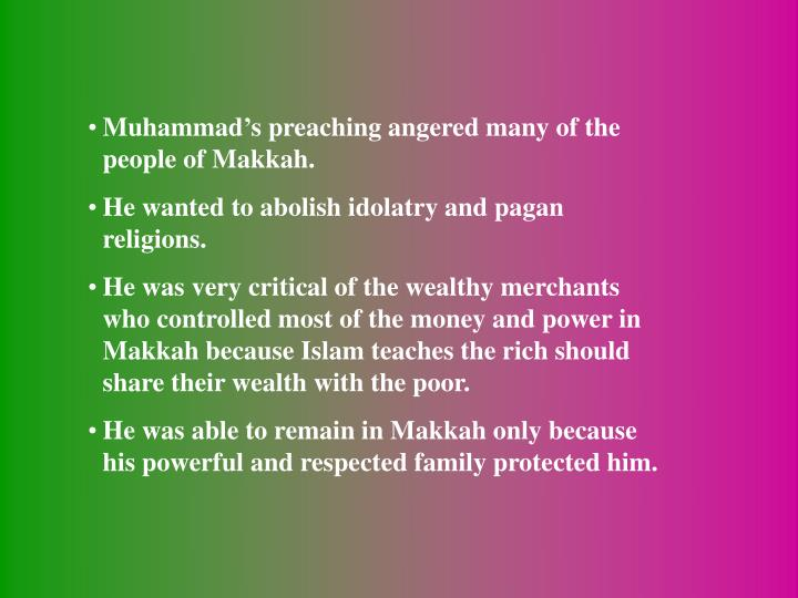 Muhammad's preaching angered many of the people of Makkah.