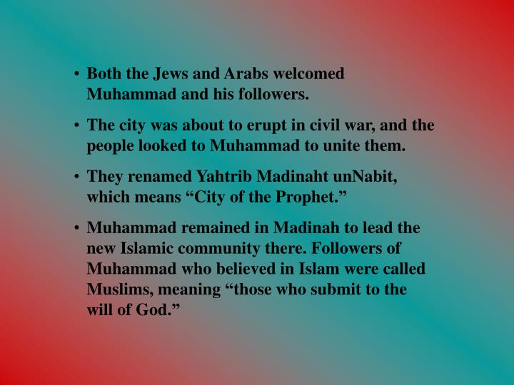 Both the Jews and Arabs welcomed Muhammad and his followers.