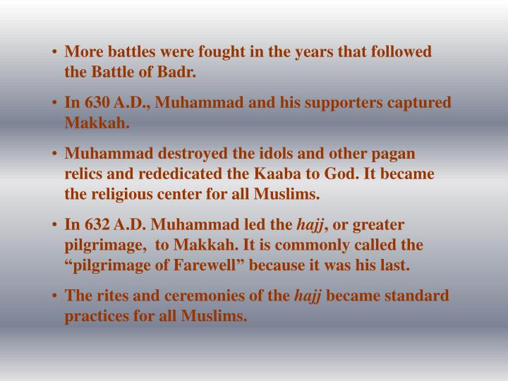 More battles were fought in the years that followed the Battle of Badr.