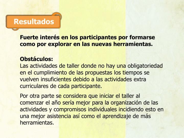 Fuerte interés en los participantes por formarse como por explorar en las nuevas herramientas.