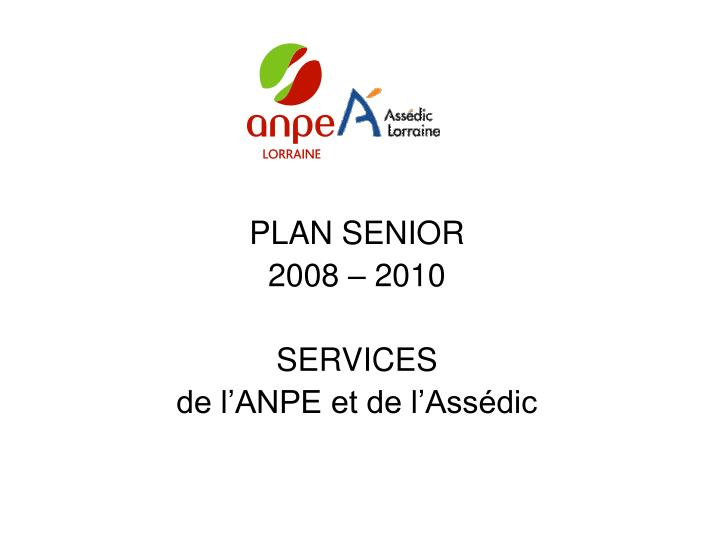Plan senior 2008 2010 services de l anpe et de l ass dic