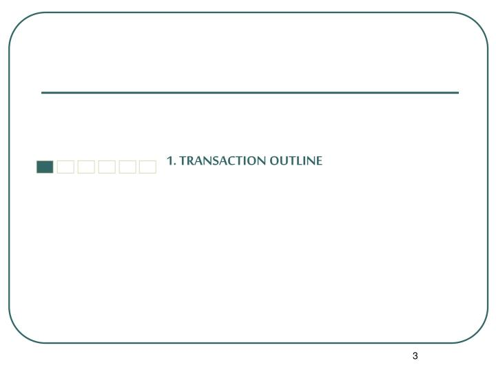 1. TRANSACTION OUTLINE