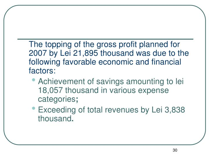 The topping of the gross profit planned for 2007 by Lei 21,895 thousand was due to the following favorable economic and financial factors
