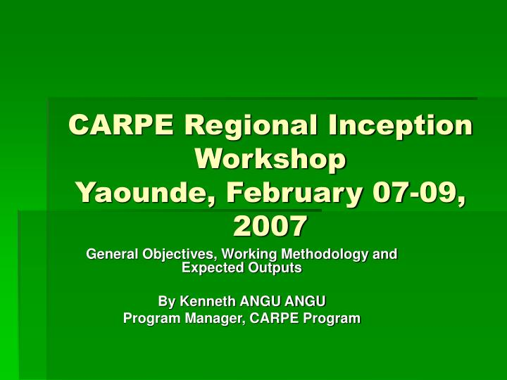 Carpe regional inception workshop yaounde february 07 09 2007