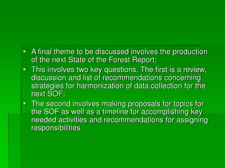 A final theme to be discussed involves the production of the next State of the Forest Report;
