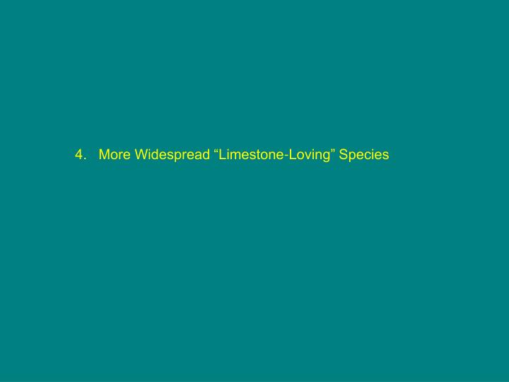 "4.   More Widespread ""Limestone-Loving"" Species"