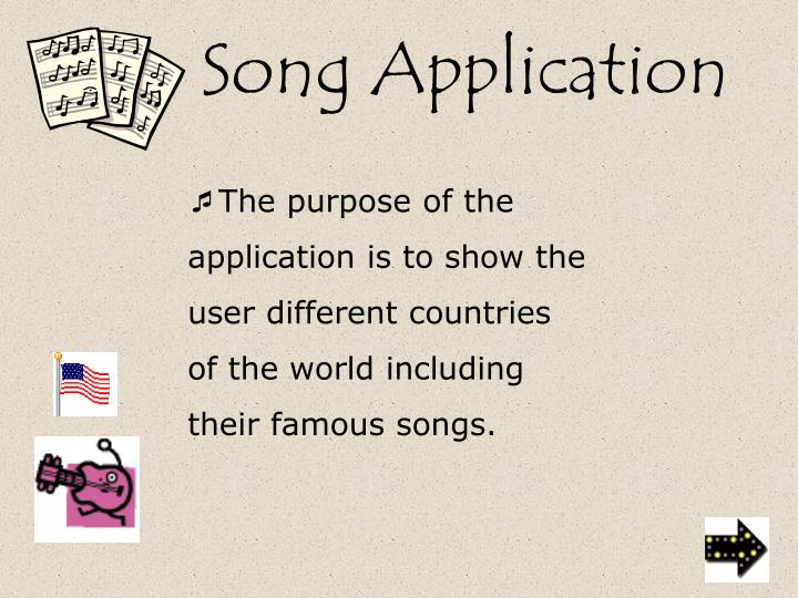 The purpose of the application is to show the user different countries of the world including their famous songs.