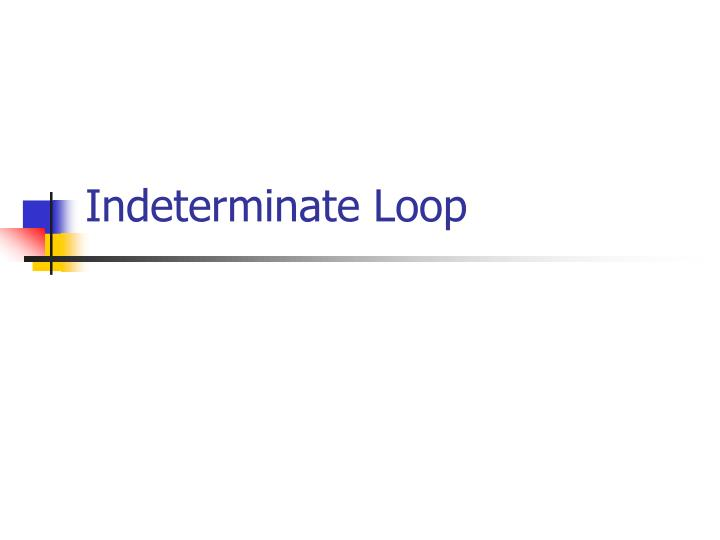 Indeterminate Loop