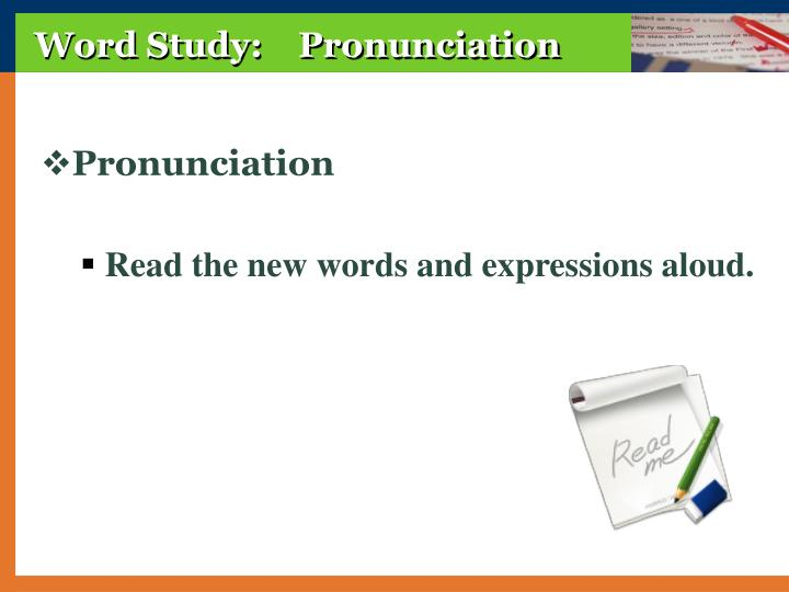 Word Study:    Pronunciation