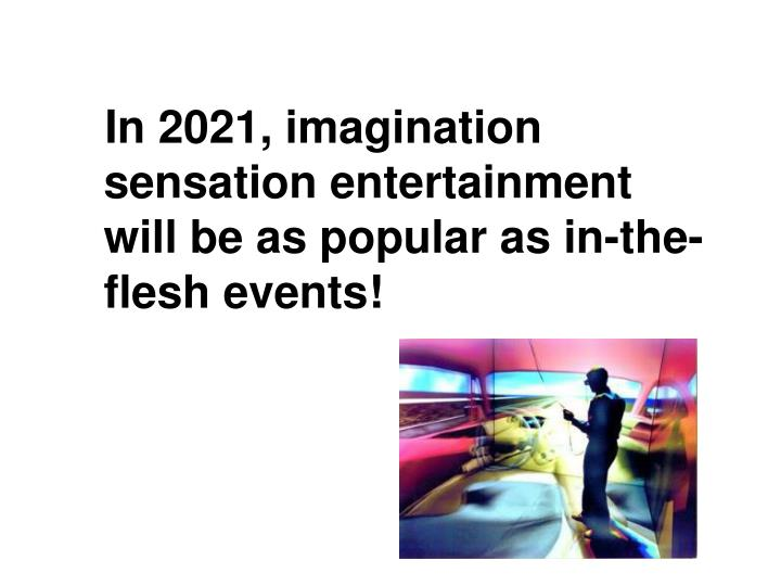 In 2021, imagination sensation entertainment will be as popular as in-the-flesh events!