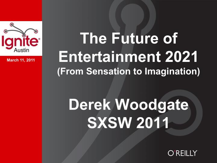 the future of entertainment 2021 from sensation to imagination derek woodgate sxsw 2011