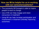 how can mi be helpful for us in working with our consumers patients