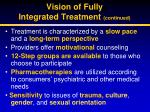 vision of fully integrated treatment continued