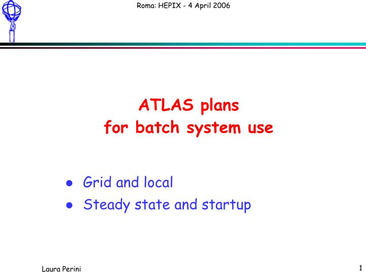 Atlas plans for batch system use