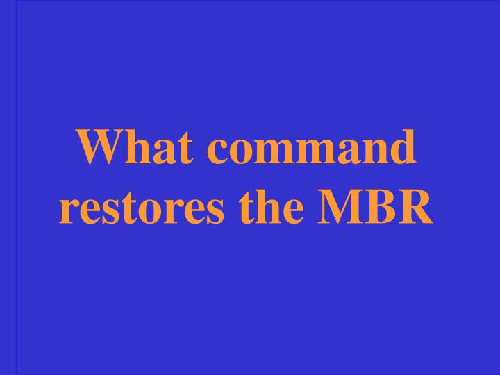 What command restores the MBR