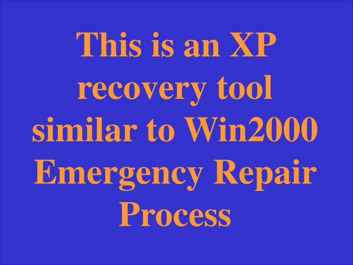 This is an XP recovery tool similar to Win2000 Emergency Repair Process