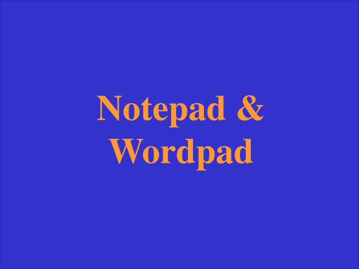 Notepad & Wordpad