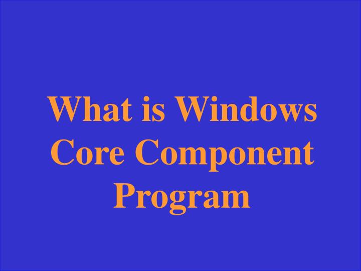 What is Windows Core Component Program