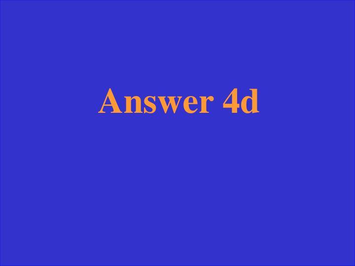 Answer 4d