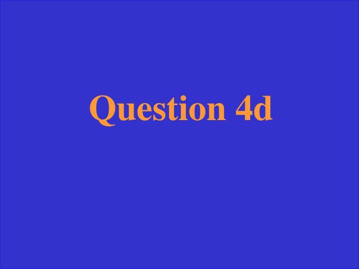 Question 4d