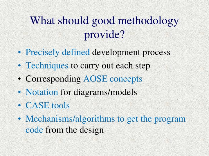 What should good methodology provide?