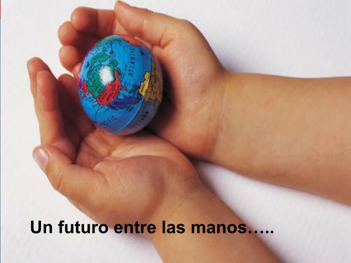 Un futuro entre las manos…..
