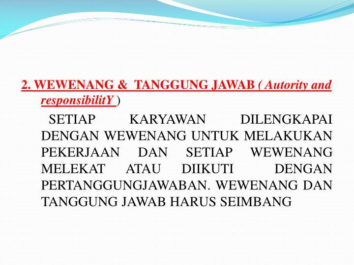 2. WEWENANG &  TANGGUNG JAWAB