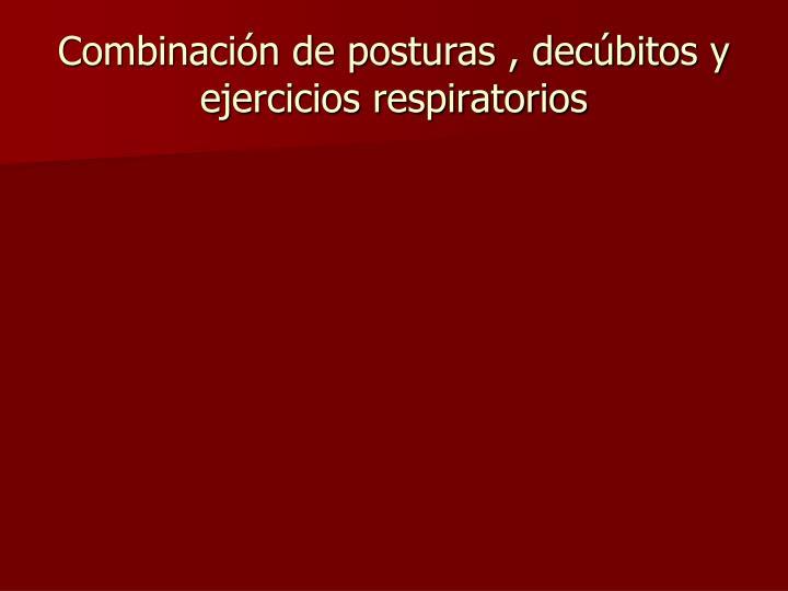 Combinación de posturas , decúbitos y ejercicios respiratorios