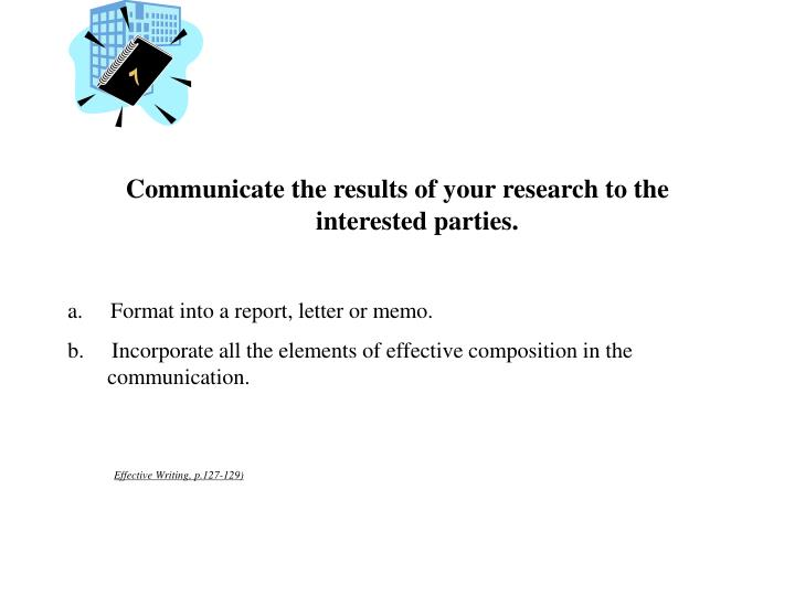 Communicate the results of your research to the interested parties.