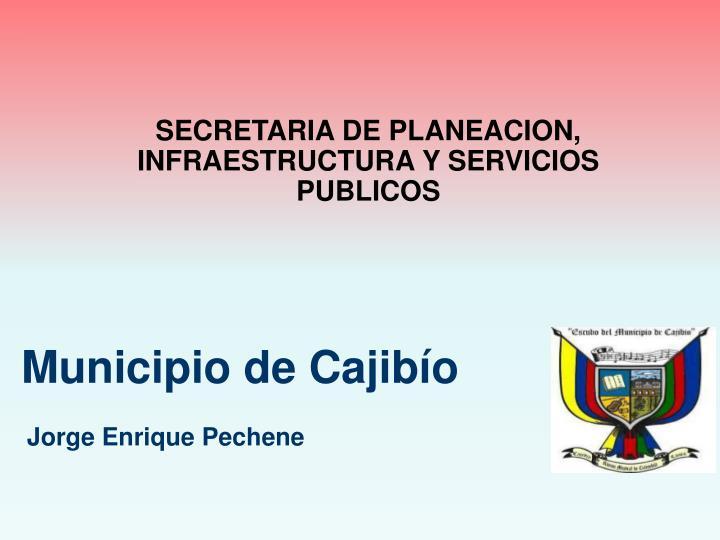 SECRETARIA DE PLANEACION, INFRAESTRUCTURA Y SERVICIOS PUBLICOS
