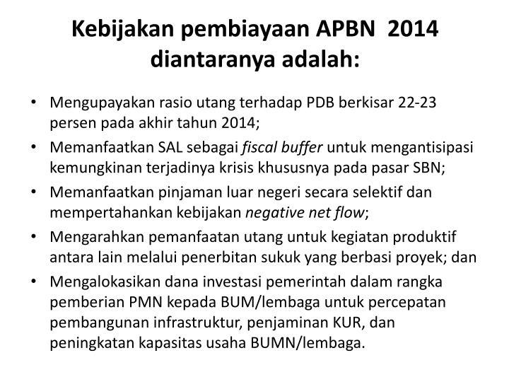 Kebijakan pembiayaan APBN  2014 diantaranya adalah: