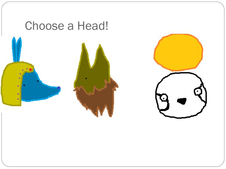 Choose a Head!