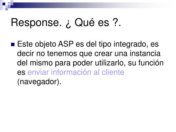 Response. ¿ Qué es ?.