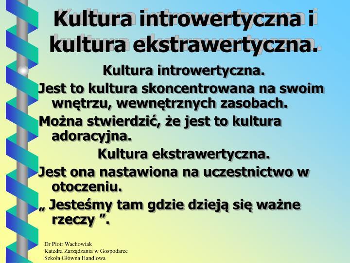 Kultura introwertyczna i kultura ekstrawertyczna.