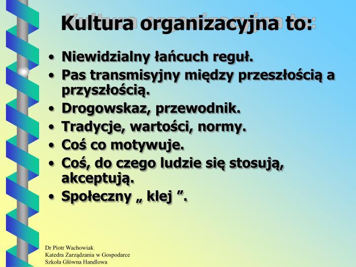 Kultura organizacyjna to: