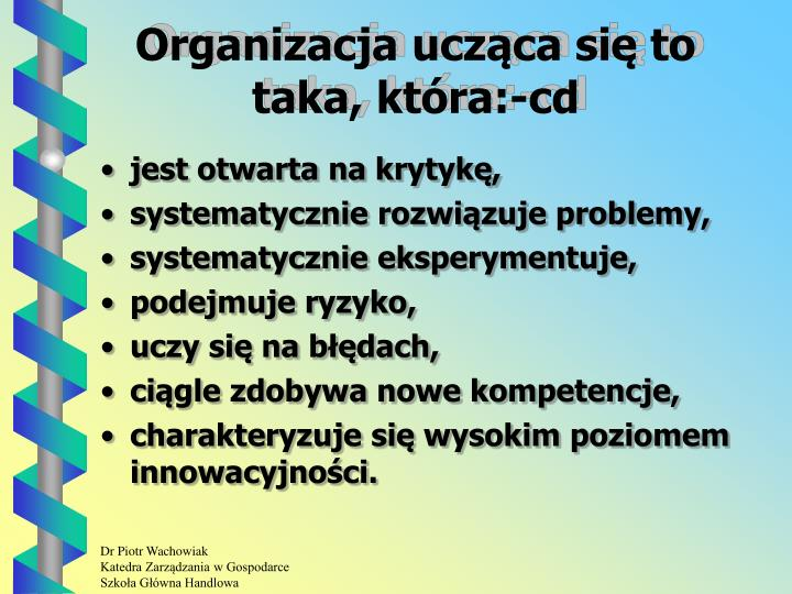 Organizacja ucząca się to taka, która:-cd