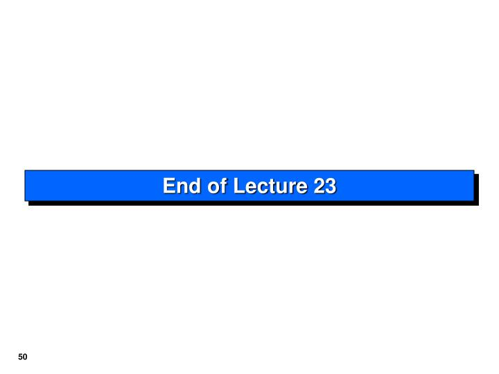End of Lecture 23