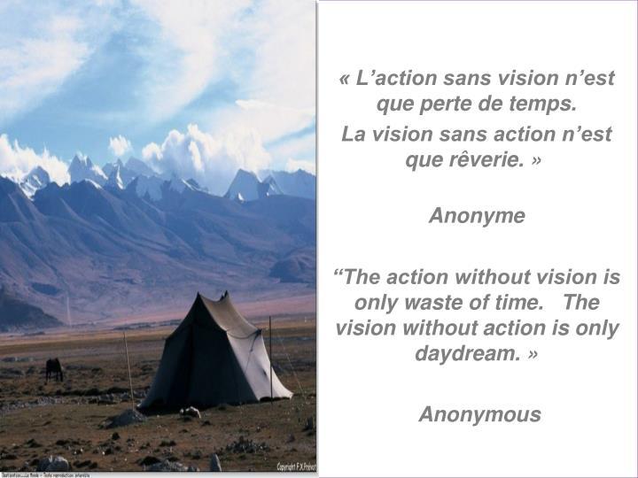 « L'action sans vision n'est que perte de temps.