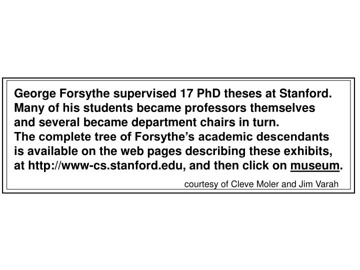George Forsythe supervised 17 PhD theses at Stanford.